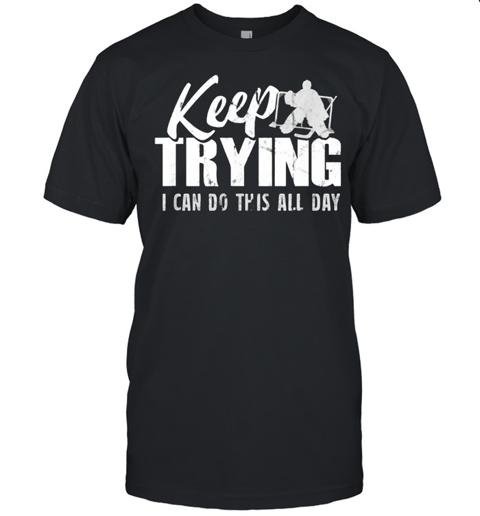 Keep Trying I Can Do This All Day shirt Classic Men's T-shirt