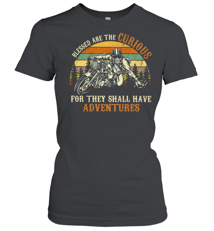 Blessed Are The Curious For They Shall Have Adventures Motorcycle Vintage Classic Women's T-shirt