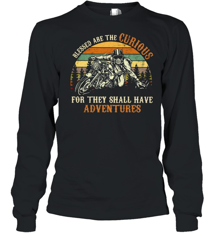 Blessed Are The Curious For They Shall Have Adventures Motorcycle Vintage Long Sleeved T-shirt
