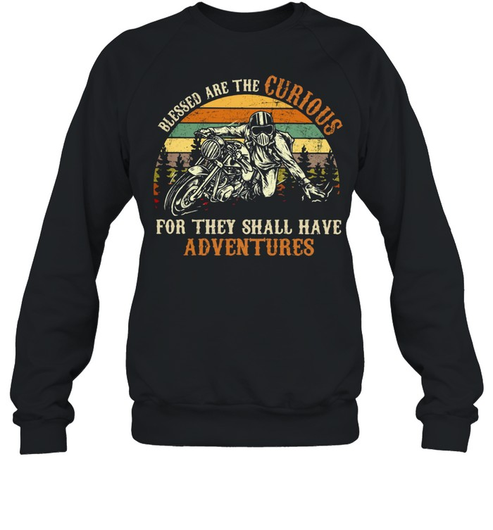 Blessed Are The Curious For They Shall Have Adventures Motorcycle Vintage Unisex Sweatshirt