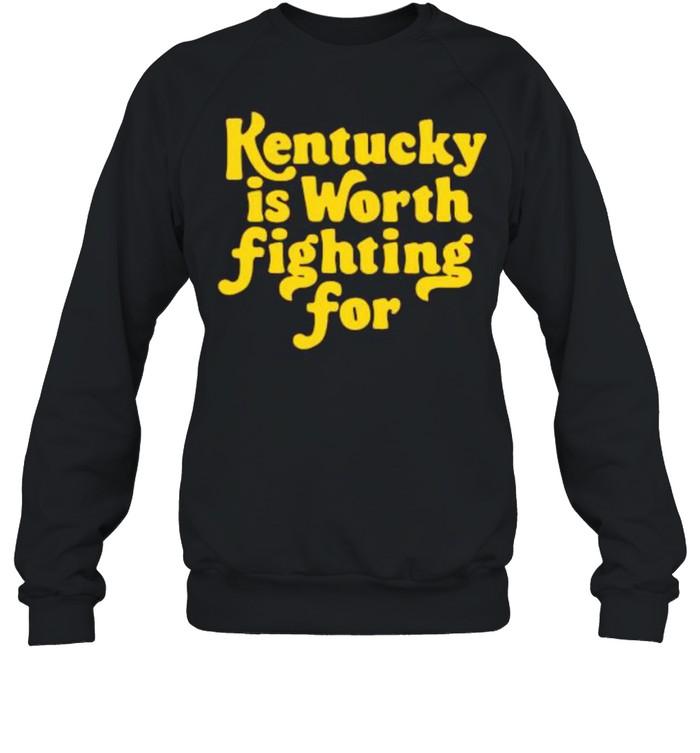 Kentucky is worth fighting for shirt Unisex Sweatshirt