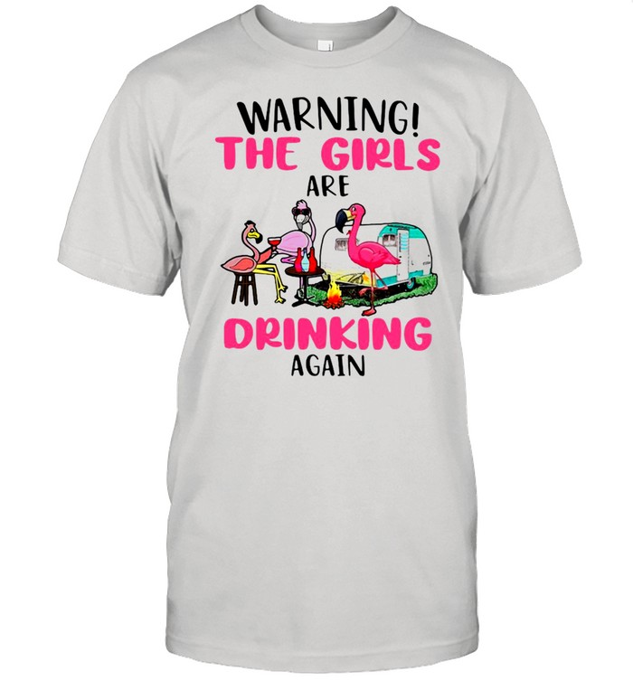 Flamingo Camping Warning The Girls Are Drinking Again  Classic Men's T-shirt