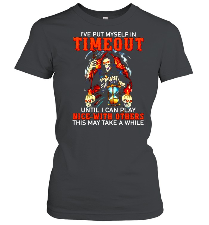 've put myself in timeout until I can play nice with others shirt Classic Women's T-shirt
