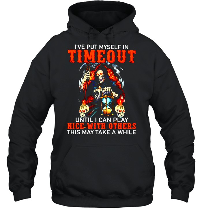 've put myself in timeout until I can play nice with others shirt Unisex Hoodie