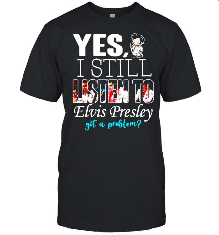 Yes I still listen to Elvis Presley got a problem shirt Classic Men's T-shirt