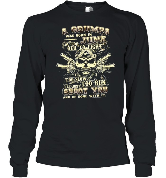 A Grumpa Was Born In June I'm Too Old To Fight Too Slow Too Run Skull  Long Sleeved T-shirt