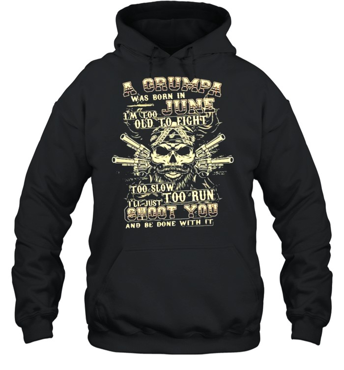 A Grumpa Was Born In June I'm Too Old To Fight Too Slow Too Run Skull  Unisex Hoodie