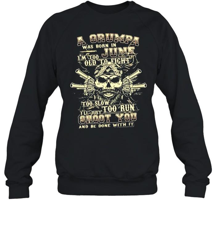 A Grumpa Was Born In June I'm Too Old To Fight Too Slow Too Run Skull  Unisex Sweatshirt