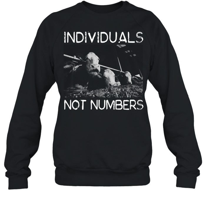 Animal Support Individuals Not Numbers T-shirt Unisex Sweatshirt
