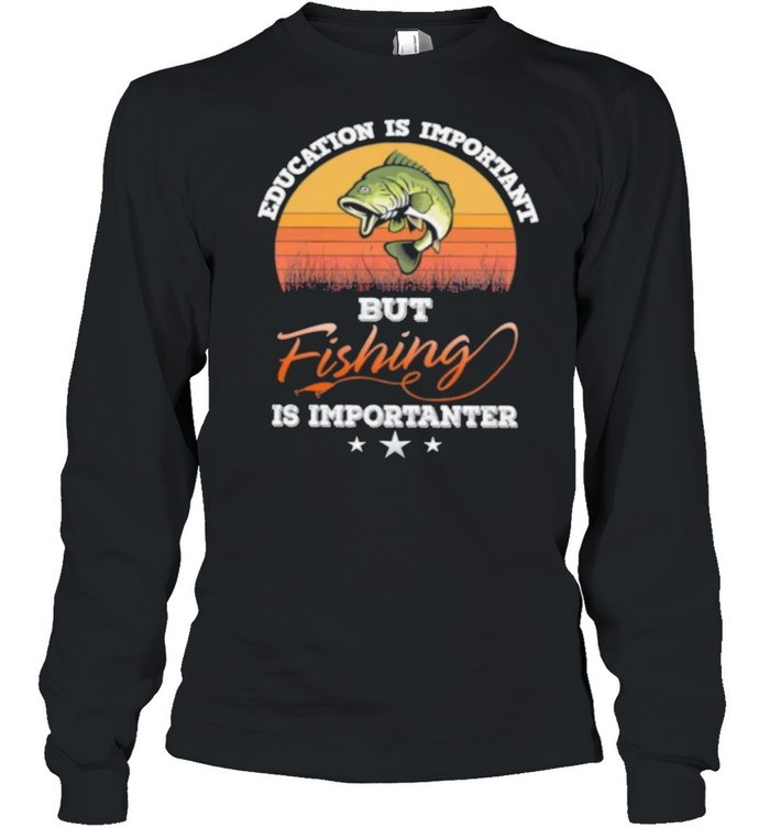 Education is important but fishing is importanter vintage shirt Long Sleeved T-shirt