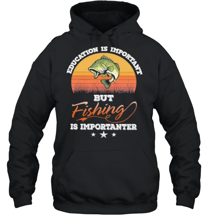 Education is important but fishing is importanter vintage shirt Unisex Hoodie