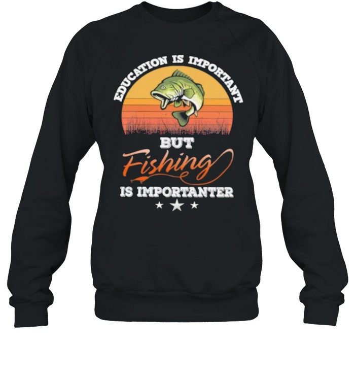 Education is important but fishing is importanter vintage shirt Unisex Sweatshirt