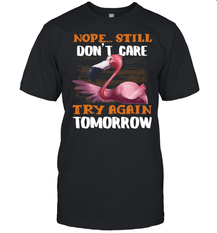 Flamingo Nope Still Don't Care Try Again Tomorrow T-shirt Classic Men's T-shirt