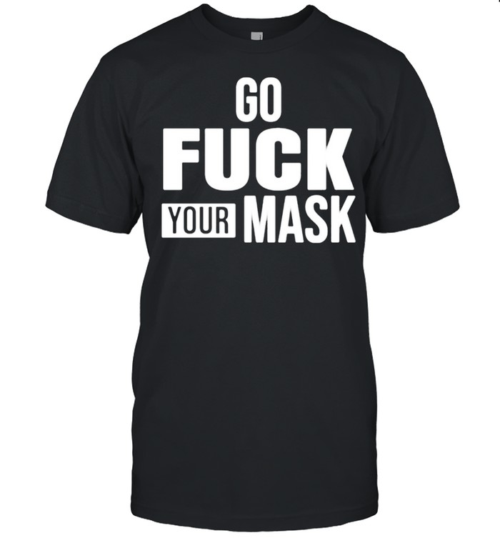 Go fuck your mask shirt Classic Men's T-shirt