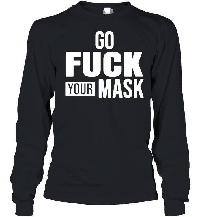Go fuck your mask shirt Long Sleeved T-shirt