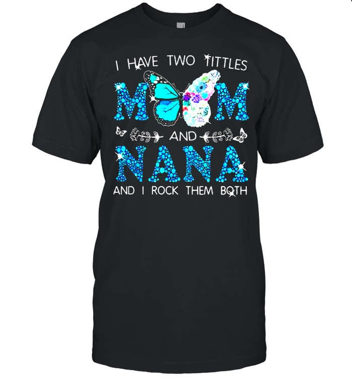 I Have Two Tittles Mom and NANA And I Rock THem Both Butterfly  Classic Men's T-shirt