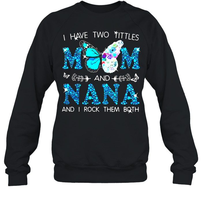 I Have Two Tittles Mom and NANA And I Rock THem Both Butterfly  Unisex Sweatshirt