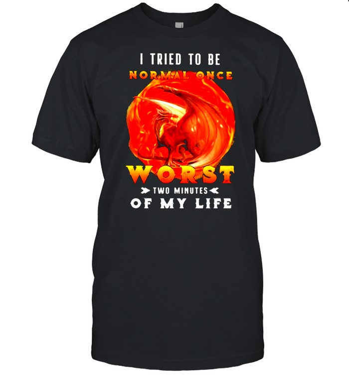 I Tried To Be Normal Once Worst Two Minutes Of My Life Dragon  Classic Men's T-shirt