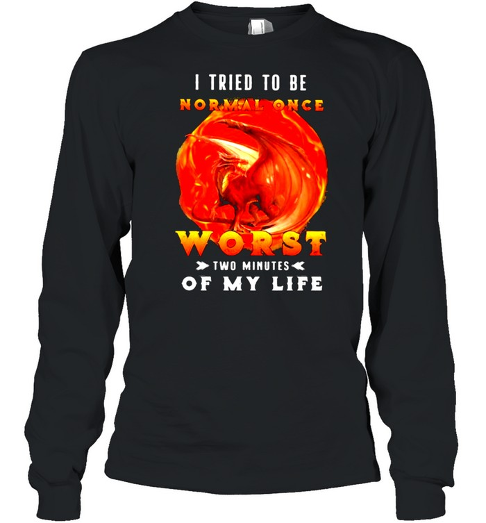 I Tried To Be Normal Once Worst Two Minutes Of My Life Dragon  Long Sleeved T-shirt