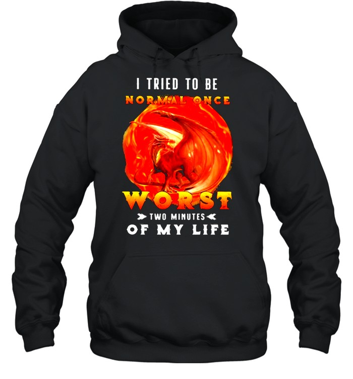 I Tried To Be Normal Once Worst Two Minutes Of My Life Dragon  Unisex Hoodie