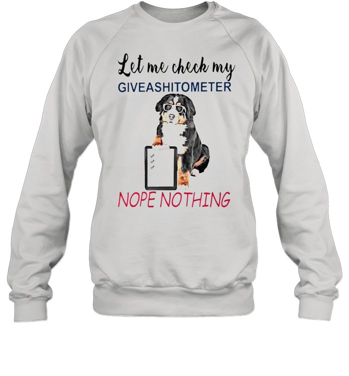 Let me check my giveashitometer nope nothing shirt Unisex Sweatshirt