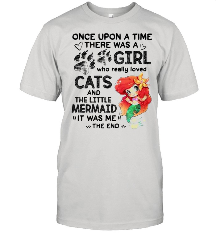 Once Upon A Time There Was a Girl Who really Loved Cats And The little Mermaind It Was me The End  Classic Men's T-shirt