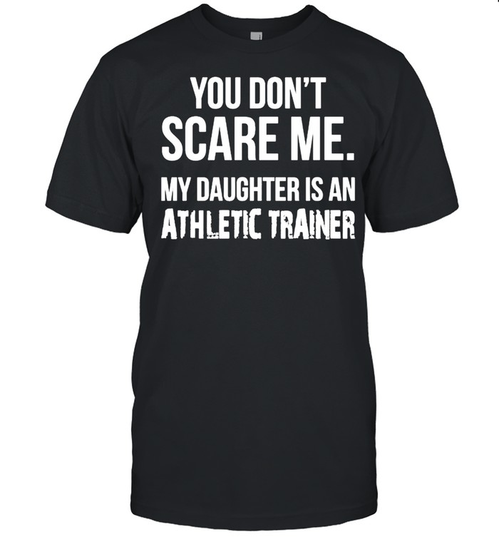 You dont scare me my Daughter is an athletic trainer shirt Classic Men's T-shirt
