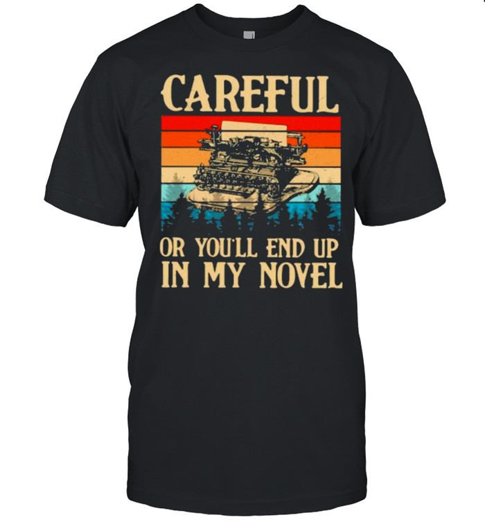 Careful Or You'll End Up In My Novel Vintage  Classic Men's T-shirt