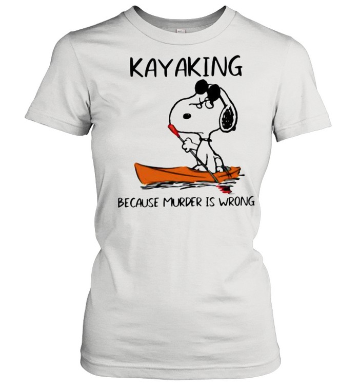 Kayaking Because Murder Is Wrong Snoopy Classic Women's T-shirt