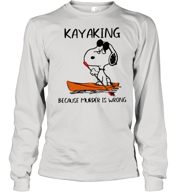 Kayaking Because Murder Is Wrong Snoopy Long Sleeved T-shirt