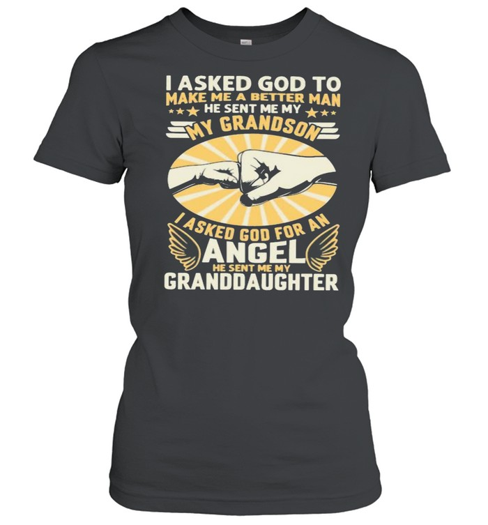 I Asked God To Make Me A Better Man He Sent Me My Angel Granddaughter Classic Women's T-shirt