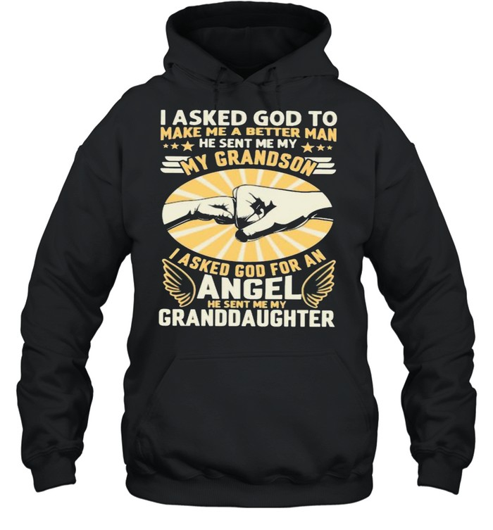 I Asked God To Make Me A Better Man He Sent Me My Angel Granddaughter Unisex Hoodie