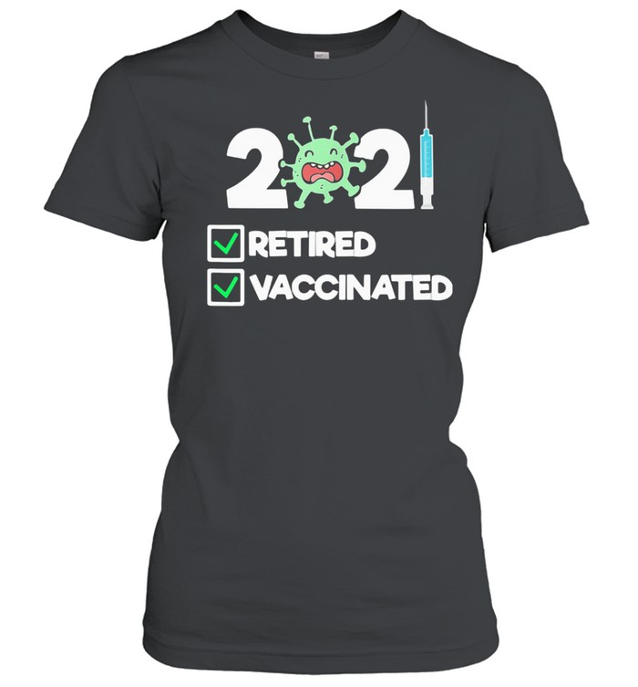 'm Retired and Vaccinated 2021 Classic Women's T-shirt