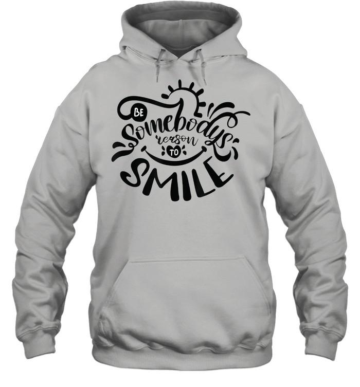 Be Somebodys Reason To Smile shirt Unisex Hoodie