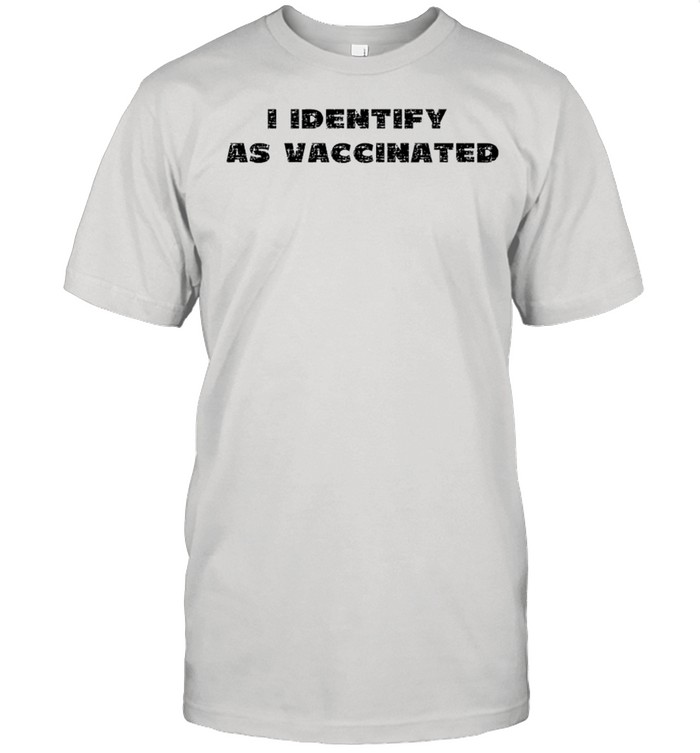 I Identify As Vaccinated Funny Social Distancing Covid 19 shirt Classic Men's T-shirt