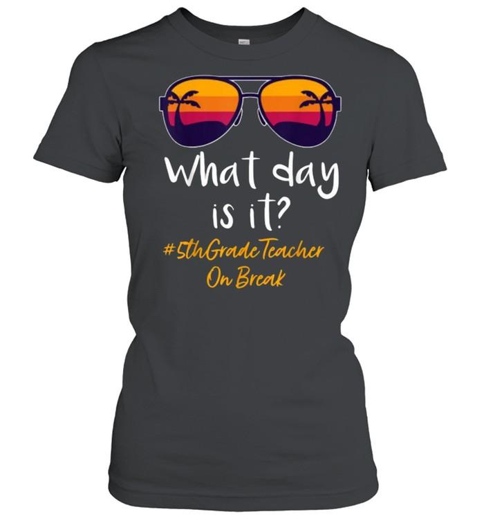What day is it 5th Grade Teacher on break Sunglasses vintage Classic Women's T-shirt