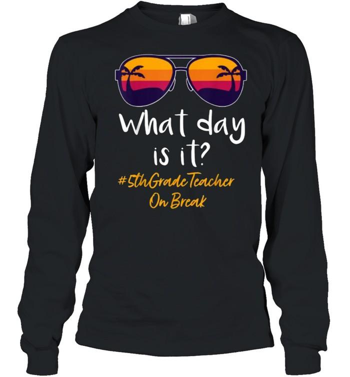 What day is it 5th Grade Teacher on break Sunglasses vintage Long Sleeved T-shirt
