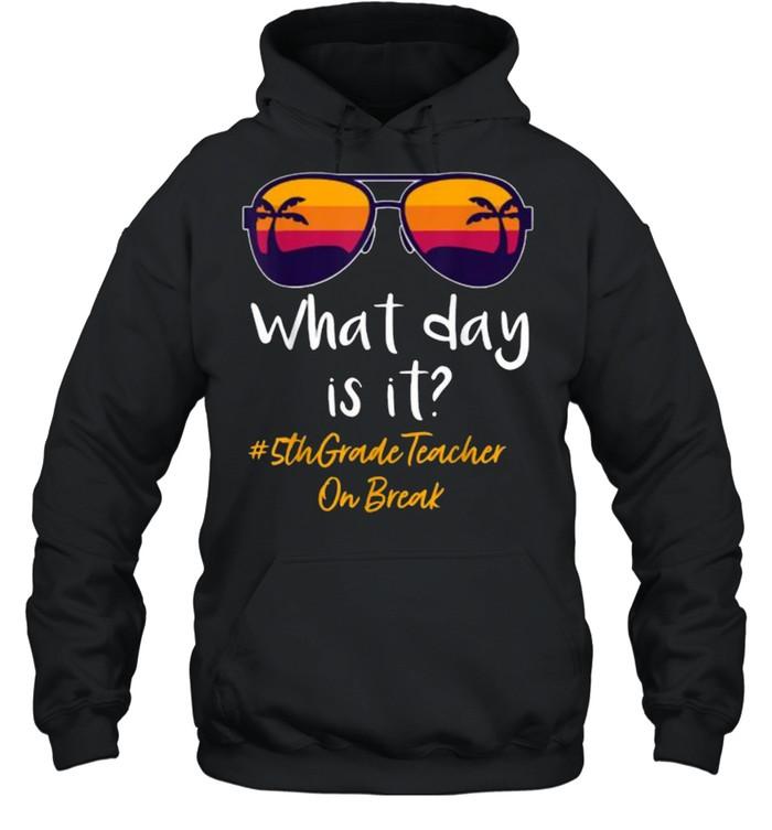 What day is it 5th Grade Teacher on break Sunglasses vintage Unisex Hoodie