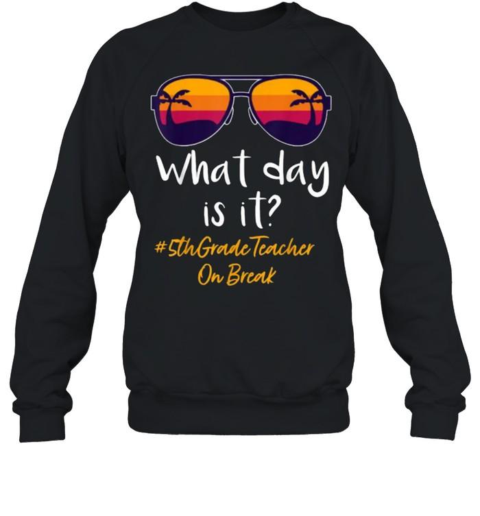 What day is it 5th Grade Teacher on break Sunglasses vintage Unisex Sweatshirt