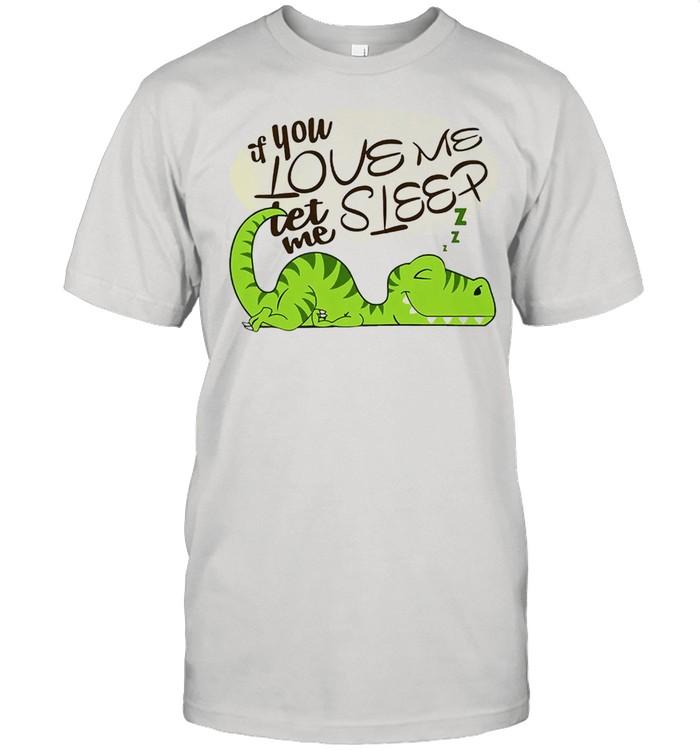 Dinosaur If you love me let me sleep shirt Classic Men's T-shirt