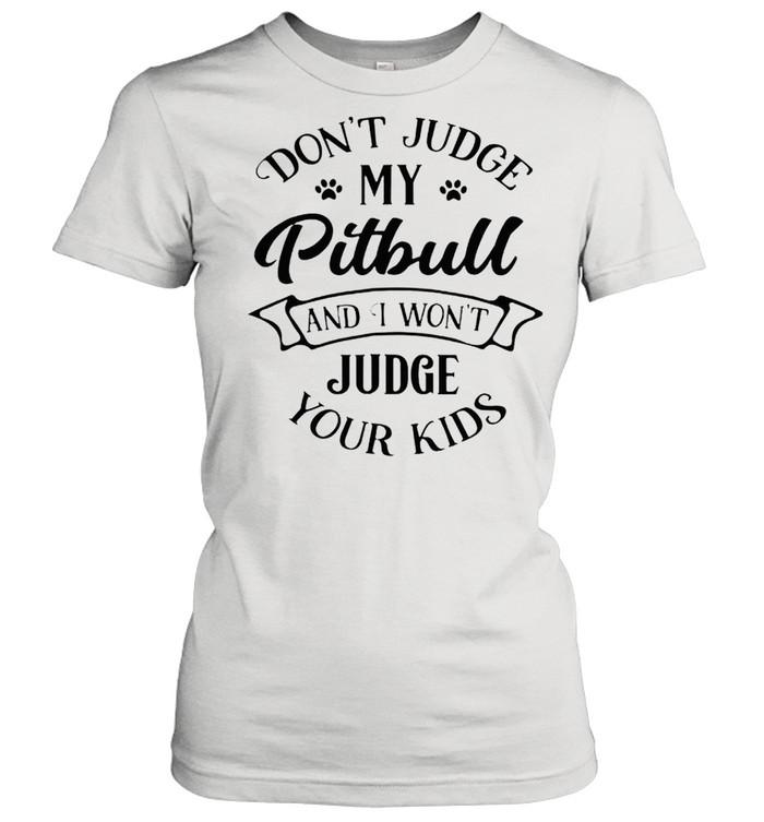 Dont judge my pitbull and I wont judge your kids shirt Classic Women's T-shirt