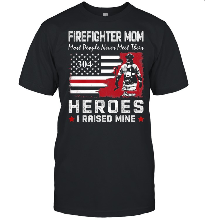 Firefighter mom most people never meet their 304 heroes I raised mine shirt Classic Men's T-shirt