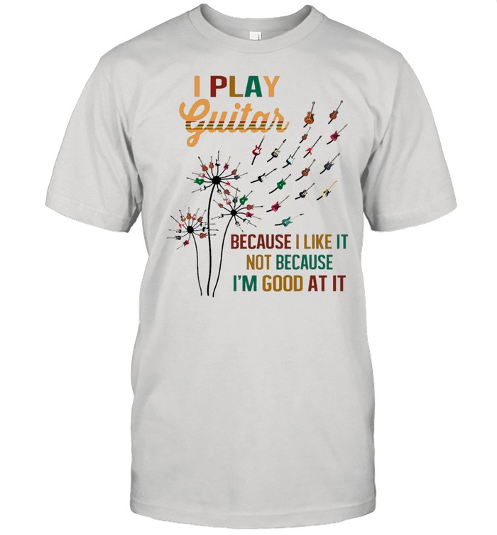 Guitar Dandelion Flower I Play Guitar Because I Like It Not Because I'm Good At It shirt Classic Men's T-shirt