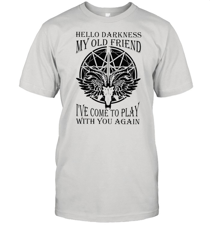 Hello darkness my old friend Ive come to play with you again shirt Classic Men's T-shirt