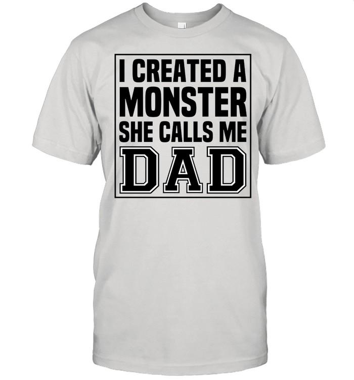 I created a monster she calls me Dad shirt Classic Men's T-shirt
