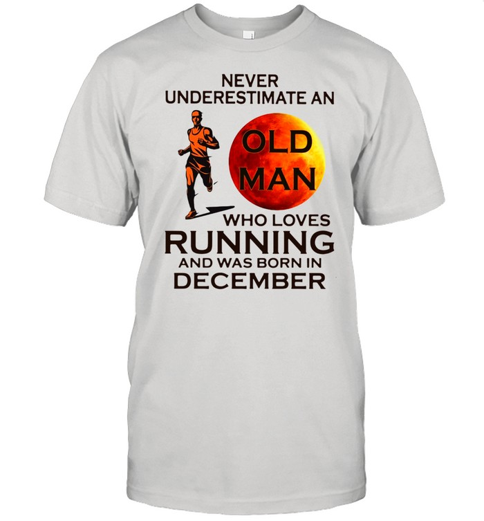 Never underestimate an old man who loves running and was born in December shirt Classic Men's T-shirt