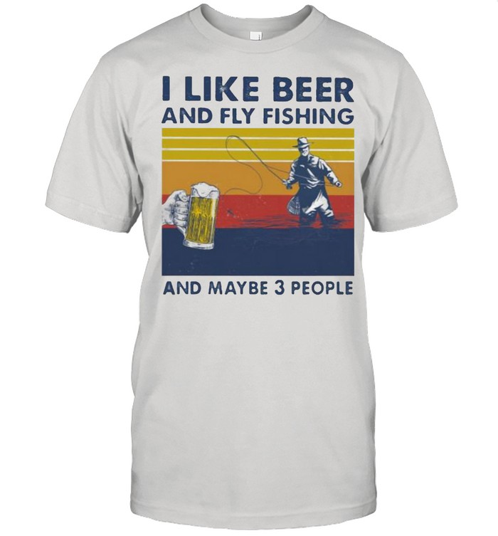 I Like Beer And Fly Fishing And Maybe 3 People Vintage shirt Classic Men's T-shirt