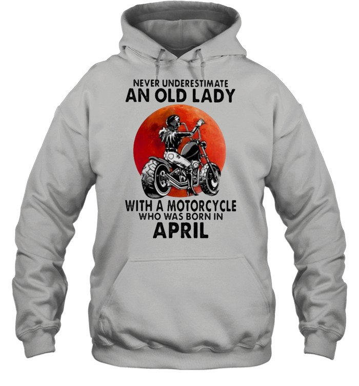 Never Underestimate An Old Lady With A Motorcycle Who Was Born In April Blood Moon Unisex Hoodie