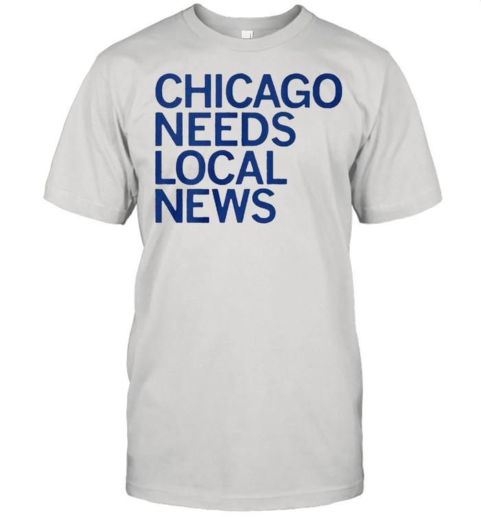 Chicago needs local news shirt Classic Men's T-shirt