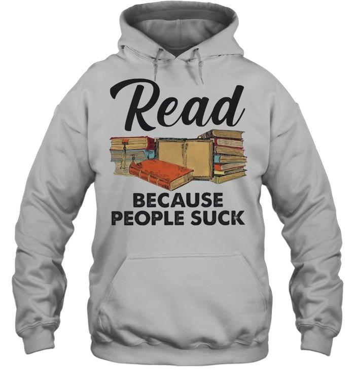 Read because people suck shirt Unisex Hoodie